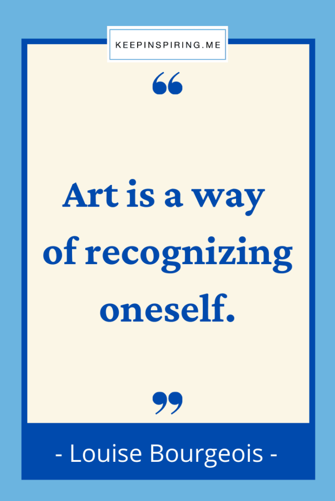 """Louise Bourgeois quote """"Art is a way of recognizing oneself"""""""