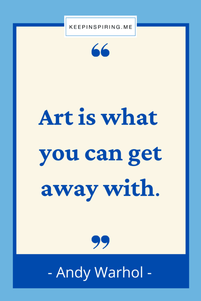 """Andy Warhol quote """"Art is what you can get away with"""""""