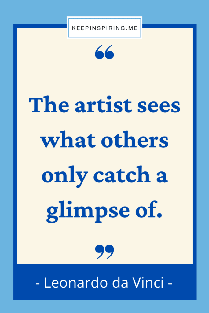 """""""The artist sees what others only catch a glimpse of"""""""