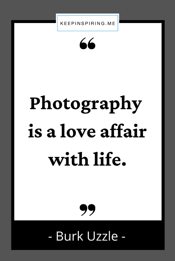 """Burk Uzzle quote """"Photography is a love affair with life"""""""