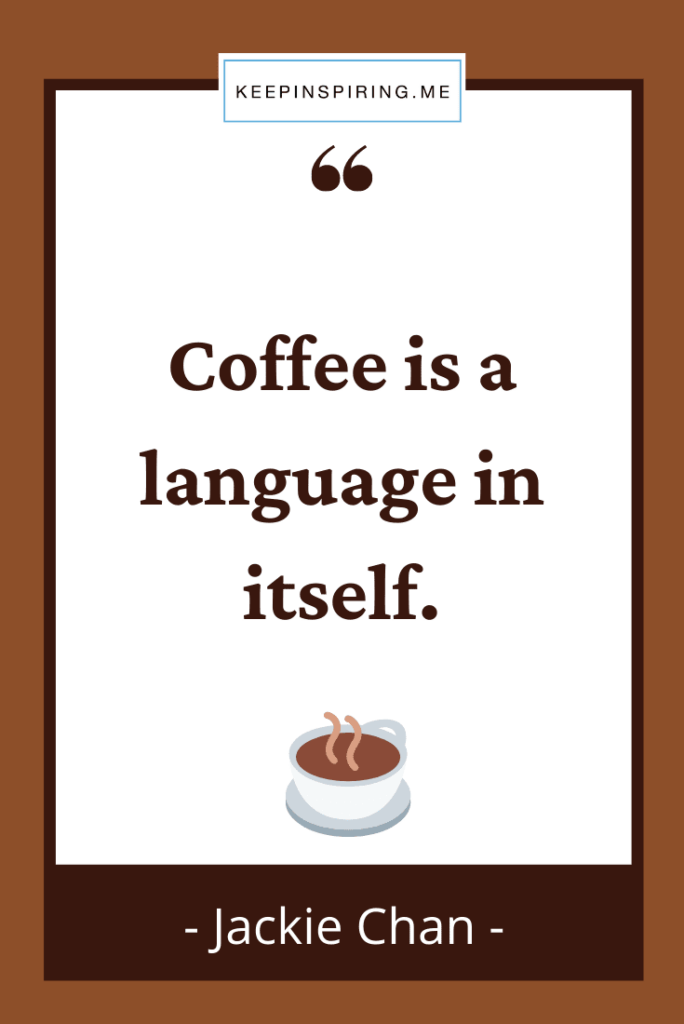 """Jackie Chan coffee quote """"Coffee is a language in itself"""""""