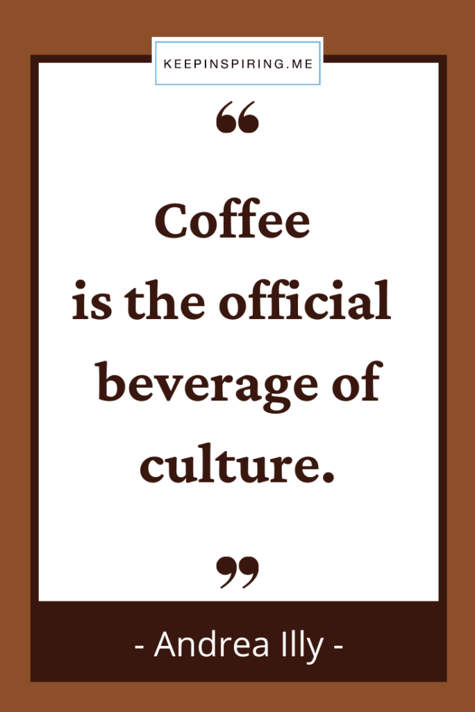 """Andrea Illy quote """"Coffee is the official beverage of culture"""""""