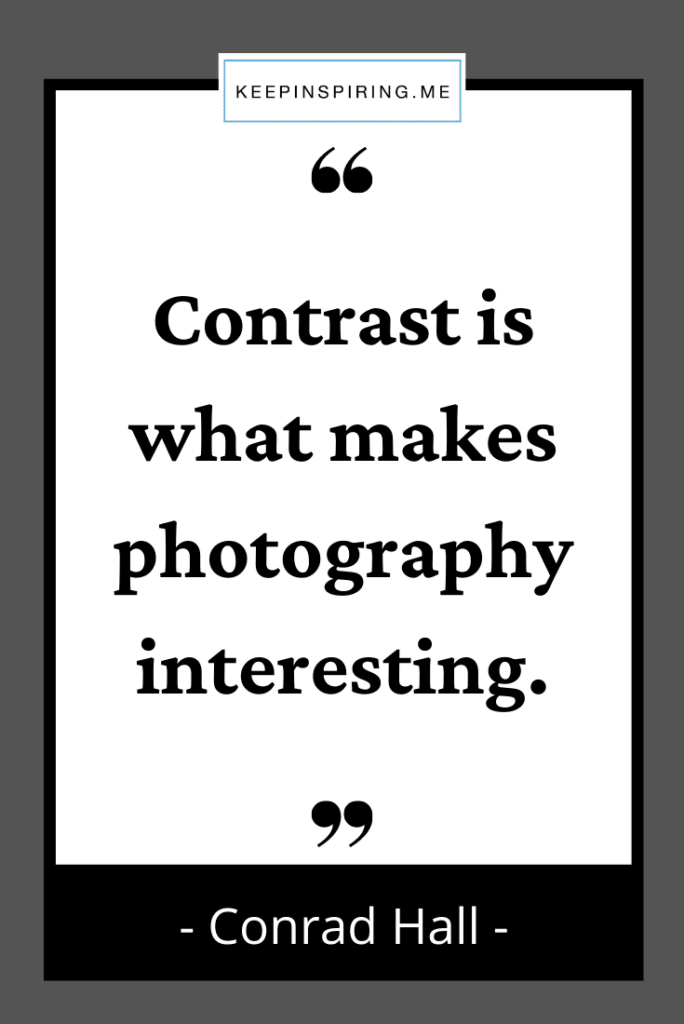 """Conrad Hall quote """"Contrast is what makes photography interesting"""""""
