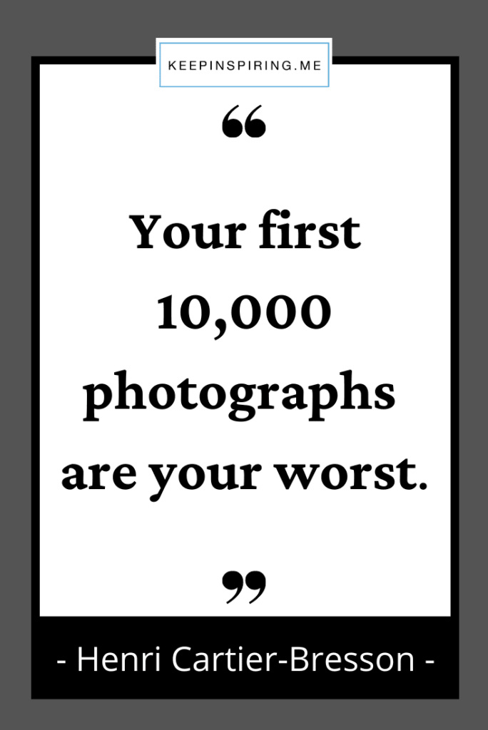 """Henri Cartier photography quote """"Your first 10,000 photographs are your worst"""""""