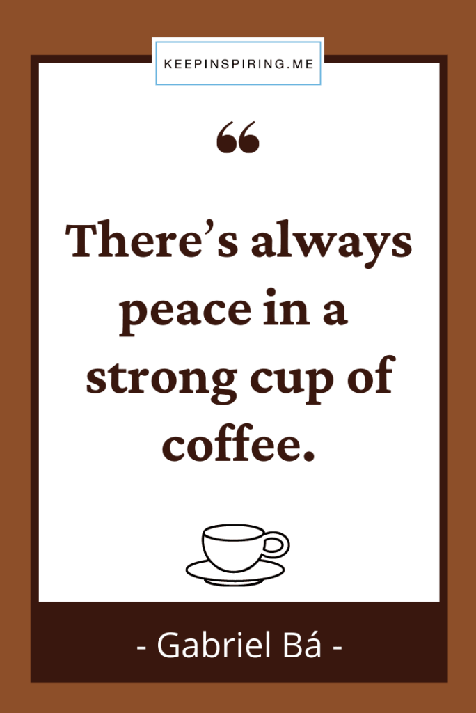 """Gabriel Ba quote """"There's always peace in a strong cup of coffee"""""""