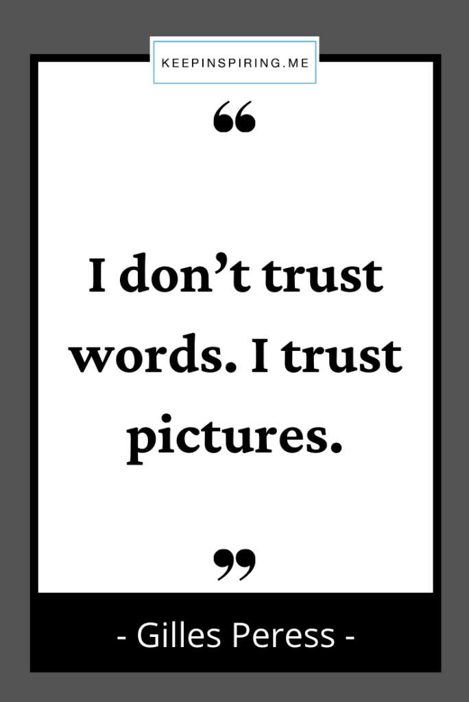 """Gilles Peress quote """"I don't trust words. I trust pictures"""""""