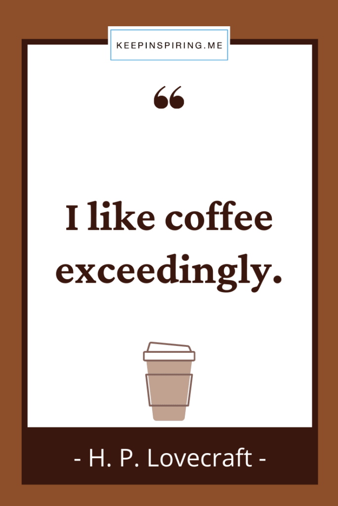 """HP Lovecraft coffee quote """"I like coffee exceedingly"""""""