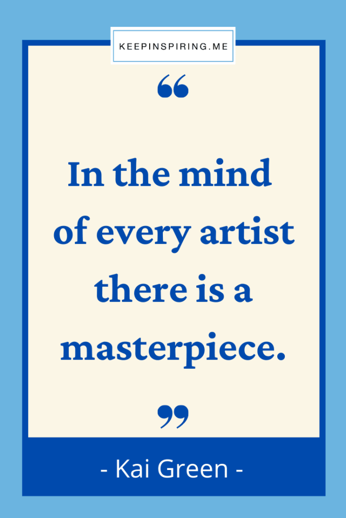 """Kai Green quote """"In the mind of every artist there is a masterpiece"""""""