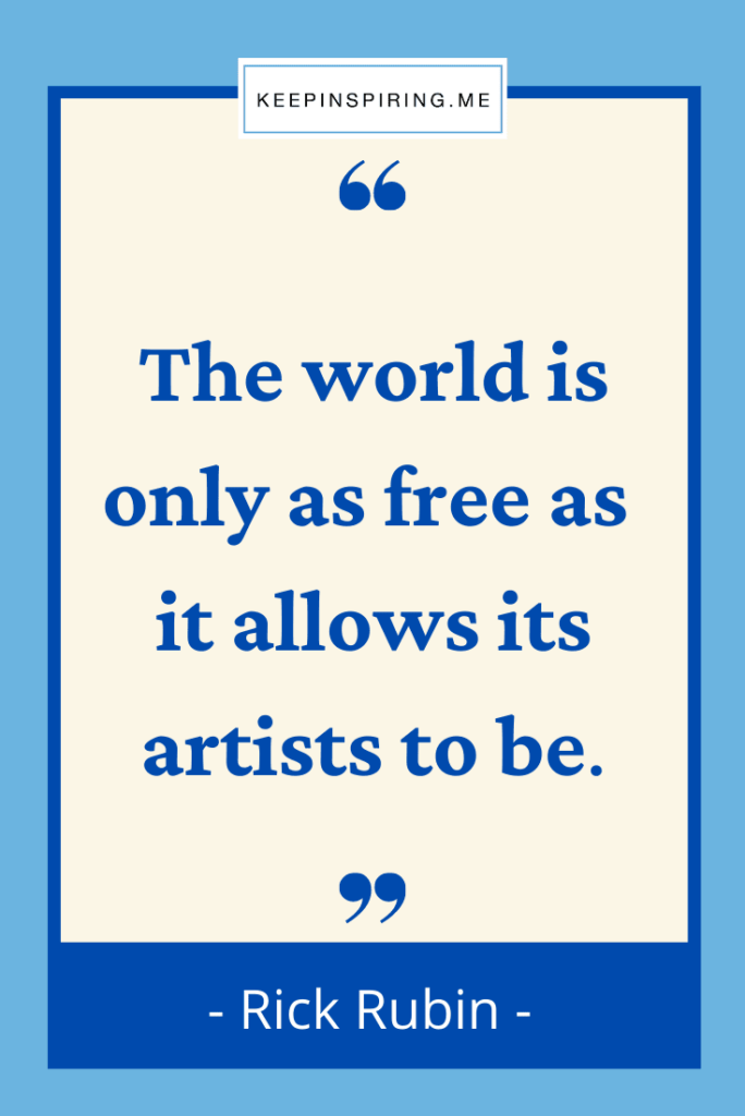 """""""The world is only as free as it allows its artists to be"""""""