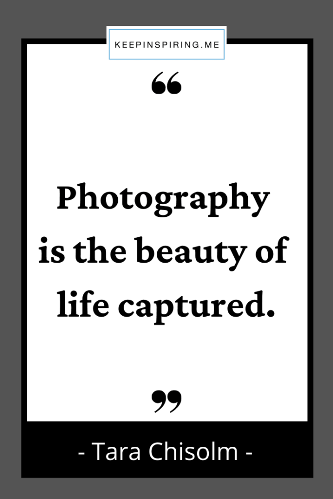 """Tara Chisolm quote """"Photography is the beauty of life captured"""""""