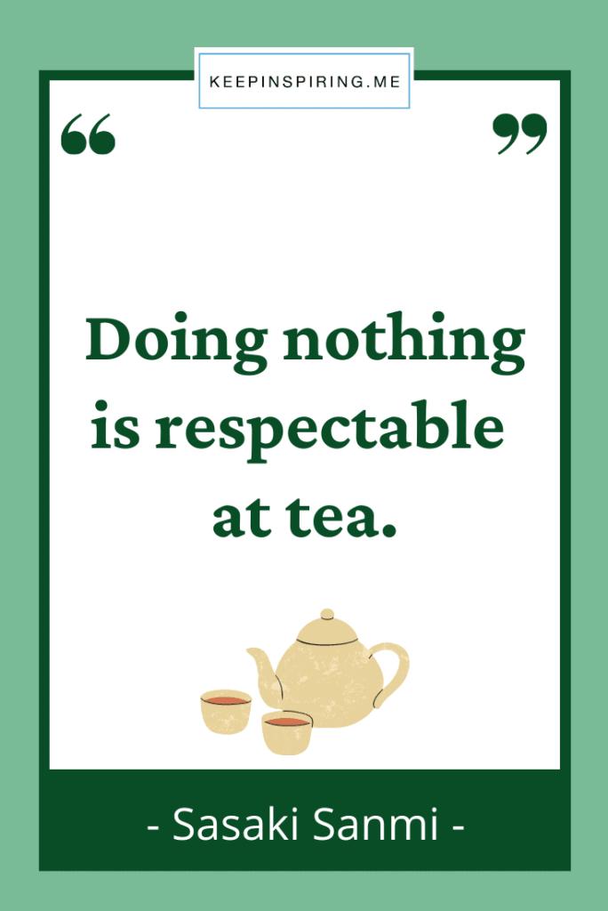 "Sasaki Sanmi quote ""Doing nothing is respectable at tea"""