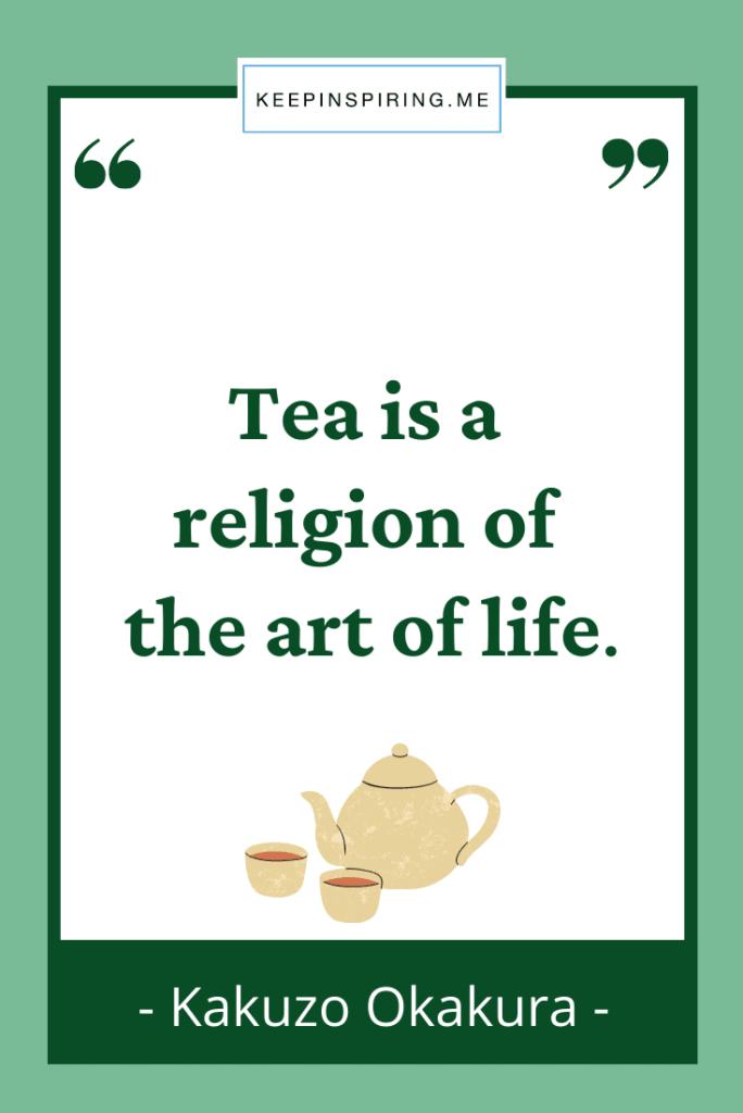 "Kakuzo Okakura quote ""Tea is a religion of the art of life"""