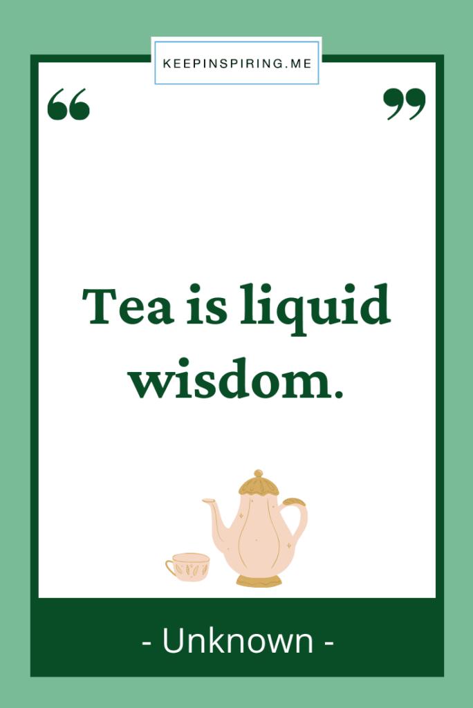 """Tea is liquid wisdom"""