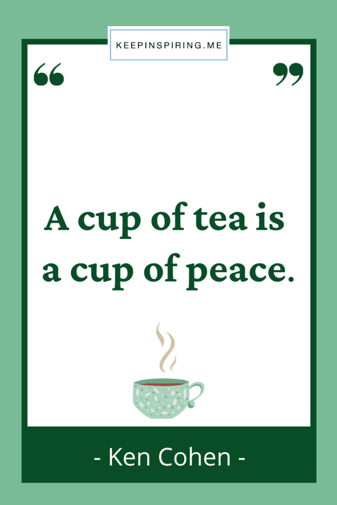 """Ken Cohen tea quote """"A cup of tea is a cup of peace"""""""