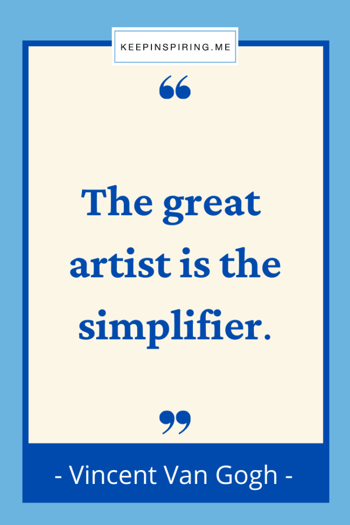 """Vincent van Gogh quote """"The great artist is the simplifier"""""""