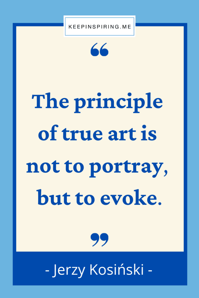 """""""The principle of true art is not to portray but to evoke"""""""