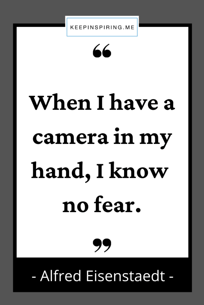 """Alfred Eisenstaedt quote """"When I have a camera in my hand, I know no fear"""""""